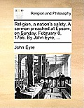 Religion, a Nation's Safety. a Sermon Preached at Epsom, on Sunday, February 8, 1756. by John Eyre, ...