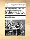 An Extract of the REV. Mr. John Wesley's Journal, from September 6, 1741, to October 27, 1743. No. V.