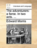 The Adventurers: A Farce. in Two Acts. ...
