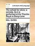 The School for Rakes: A Comedy. as It Is Performed at the Theatre-Royal in Drury-Lane.