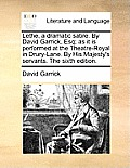 Lethe, a Dramatic Satire. by David Garrick, Esq; As It Is Performed at the Theatre-Royal in Drury-Lane. by His Majesty's Servants. the Sixth Edition.