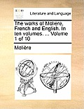 The Works of Moliere, French and English. in Ten Volumes. ... Volume 1 of 10