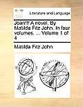 Joan!!! a Novel. by Matilda Fitz John. in Four Volumes. ... Volume 1 of 4