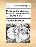 Maria; Or, the Vicarage. a Novel. in Two Volumes. ... Volume 1 of 2