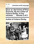 Eliza: Or, The History Of Miss Granville. By The Author Of Indiana Danby. In Two Volumes. ... Volume 2 Of 2 by Author Of Indiana Danby
