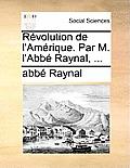 Rvolution de L'Amrique. Par M. L'Abb Raynal, ...