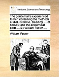The Gentleman's Experienced Farrier: Containing the Methods of Diet, Exercise, Bleeding, ... of Horses; And the Anatomical Parts ... by William Foster