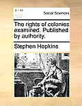 The Rights of Colonies Examined. Published by Authority.