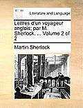 Lettres D'Un Voyageur Anglois; Par M. Sherlock. ... Volume 2 of 2