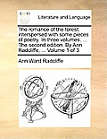 The Romance of the Forest: Interspersed with Some Pieces of Poetry. in Three Volumes. ... the Second Edition. by Ann Radcliffe, ... Volume 1 of 3