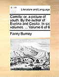 Camilla: Or, a Picture of Youth. by the Author of Evelina and Cecilia. in Six Volumes. ... Volume 6 of 6
