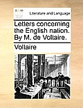 Letters Concerning the English Nation. by M. de Voltaire.