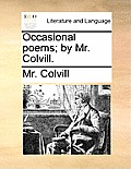Occasional Poems; By Mr. Colvill.