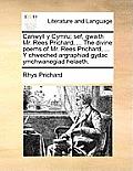 Canwyll y Cymru; Sef, Gwaith Mr. Rees Prichard, ... the Divine Poems of Mr. Rees Prichard, ... y Chweched Argraphiad Gydac Ymchwanegiad Helaeth.