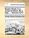 Burton-Wood. in a Series of Letters. by a Lady. ... Volume 2 of 2