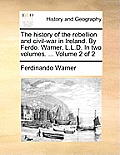 The History of the Rebellion and Civil-War in Ireland. by Ferdo. Warner, L.L.D. in Two Volumes. ... Volume 2 of 2