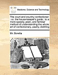 The Court and Country Confectioner: Or, the House-Keeper's Guide; To a More Speedy, Plain, and Familiar Method of Understanding the Whole Art of Confe