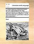 P. Ovidii Nasonis Metamorphoseon Libri XV. Interpretatione & Notis Illustravit Daniel Chrispinus Helvetius Ad Usum Serenissimi Delphini. in Hac Secund