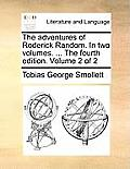 The Adventures of Roderick Random. in Two Volumes. ... the Fourth Edition. Volume 2 of 2