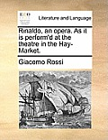 Rinaldo, an Opera. as It Is Perform'd at the Theatre in the Hay-Market.