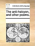 The Anti-Halcyon, and Other Poems.