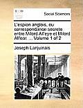 L'Espion Anglois, Ou Correspondance Secrete Entre Milord All'eye Et Milord All'ear. ... Volume 1 of 2