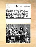 Information for the Merchant Company and Trades of Edinburgh, Pursuers; Against the Magistrates, Ministers and Council of the City of Edinburgh, Gover