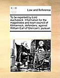 To Be Reported by Lord Auchinleck. Information for the Magistrates and Town Council of Kilmarnock, Defenders; Against William Earl of Glencairn, Pursu