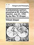 A Probationary Sermon, Preached At St. Michael's, Cornhill, July 31, 1791. By The REV. W. Draper, ... by William Draper