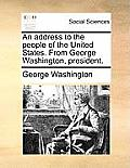 An Address To The People Of The United States. From George Washington, President. by George Washington
