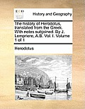 The History of Herodotus, Translated from the Greek. with Notes Subjoined. by J. Lempriere, A.B. Vol. I. Volume 1 of 1