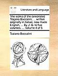 The Works of the Celebrated Trajano Boccalini; ... Written Originally in Italian: Now Made English, ... by J. G. in Five Volumes. ... Volume 4 of 5