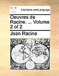 Oeuvres de Racine. ... Volume 2 of 2