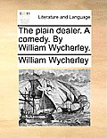 The Plain Dealer. a Comedy. by William Wycherley.