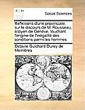 Reflexions D'Une Provinciale, Sur Le Discours de M. Rousseau, Citoyen de Geneve, Touchant L'Origine de L'Inegalite Des Conditions Parmi Les Hommes.