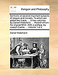 Sermons on Several Important Subjects of Religion and Morality. to Which Are Added Two Tracts: ... in Two Volumes. by Daniel Waterland, ... Publish'd