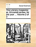 The Literary Magazine: Or, Universal Review: For the Year ... Volume 2 of 3