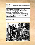 The Manual of Prayers for the Scholars Belonging to Winchester College, and All Other Pious Christians: With Hymns, for Morning and Evening. by the La