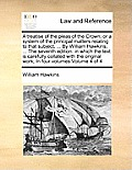 A Treatise of the Pleas of the Crown; Or a System of the Principal Matters Relating to That Subject, ... by William Hawkins, ... the Seventh Edition: