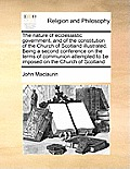 The Nature of Ecclesiastic Government, and of the Constitution of the Church of Scotland Illustrated. Being a Second Conference on the Terms of Commun