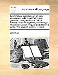 Grammatical Institutes; Or, an Easy Introduction to Dr. Lowth's English Grammar, Designed for the Use of Schools. with an Appendix, Containing, I. the