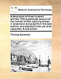 A Description Of Three Hundred Animals. With A Particular Account Of The Manner Of Their Catching Whales In... by Thomas Boreman