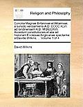 Concilia Magnae Britanniae Et Hiberniae, a Synodo Verolamiensi A.D. CCCC XLVI. Ad Londinensem A.D. M DCCXVII. Accedunt Constitutiones Et Alia Ad Histo