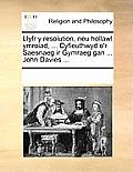 Llyfr y Resolution, Neu Hollawl Ymroiad, ... Cyfieuthwyd O'r Saesnaeg IR Gymraeg Gan ... John Davies ...