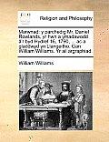 Marwnad: Y Parchedig Mr. Daniel Rowlands, Yr Hwn a Ymadawodd ['R Byd Hydref 16, 1790, ... AC a Gladdwyd Yn Llangeitho. Gan Will