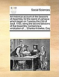 An Historical Account of the Sessions of Assembly, for the Island of Jamaica: Which Began on Tuesday the 23d of Sept. 1755, Being the Second Sessions