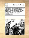 Acts Passed at the First Session of the Congress of the United States of America, Begun and Held at the City of New-York, on Wednesday the Fourth of M