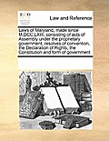 Laws of Maryland, Made Since M, DCC, LXIII, Consisting of Acts of Assembly Under the Proprietary Government, Resolves of Convention, the Declaration o