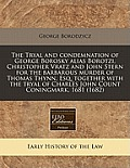 The Tryal and Condemnation of George Borosky Alias Borotzi, Christopher Vratz and John Stern for the Barbarous Murder of Thomas Thynn, Esq. Together w