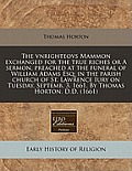 The Vnrighteovs Mammon Exchanged for the True Riches or a Sermon, Preached at the Funeral of William Adams Esq; In the Parish Church of St. Lawrence I